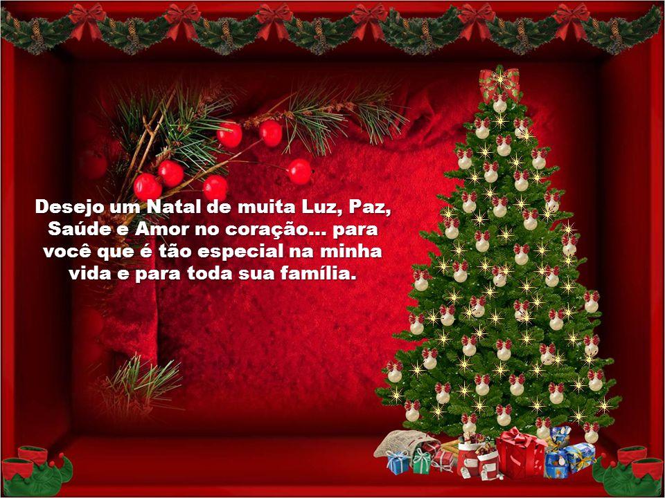 Desejo um Natal de muita Luz, Paz, Saúde e Amor no coração...