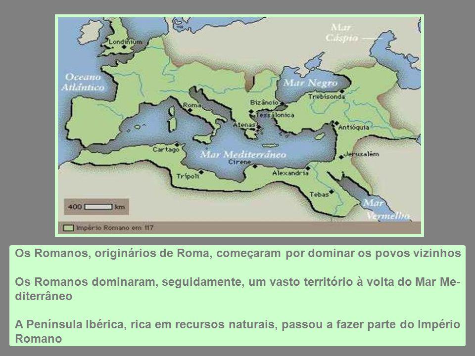 Os Romanos, originários de Roma, começaram por dominar os povos vizinhos Os Romanos dominaram, seguidamente, um vasto território à volta do Mar Me- diterrâneo A Península Ibérica, rica em recursos naturais, passou a fazer parte do Império Romano