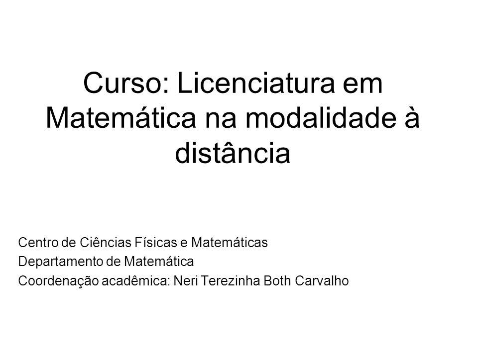 Curso: Licenciatura em Matemática na modalidade à distância Centro de Ciências Físicas e Matemáticas Departamento de Matemática Coordenação acadêmica: Neri Terezinha Both Carvalho