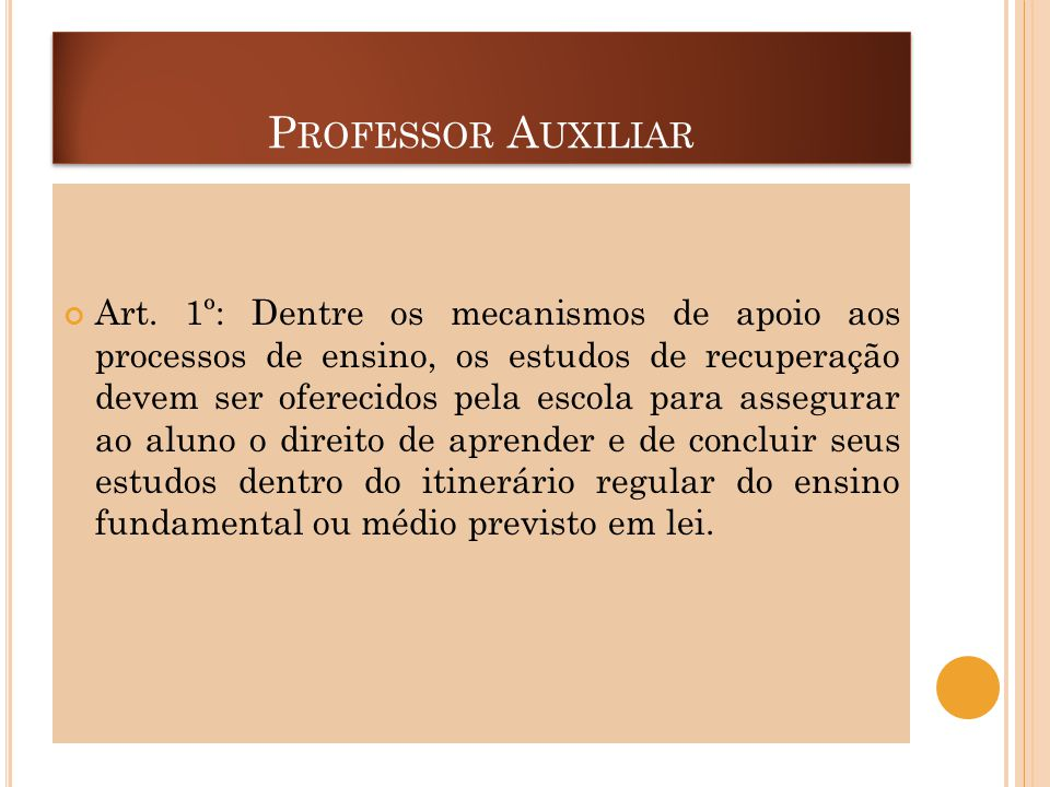 P ROFESSOR A UXILIAR Art. 1º: Dentre os mecanismos de apoio aos processos de ensino, os estudos de recuperação devem ser oferecidos pela escola para a