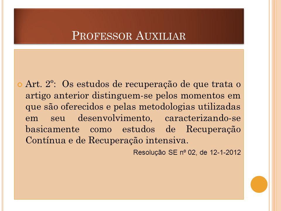P ROFESSOR A UXILIAR Art. 2º: Os estudos de recuperação de que trata o artigo anterior distinguem-se pelos momentos em que são oferecidos e pelas meto