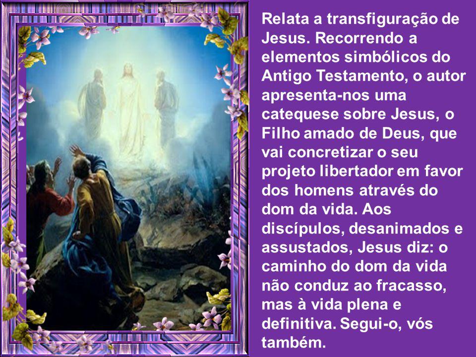 Relata a transfiguração de Jesus.