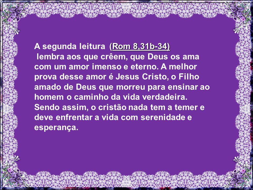 (Rom 8,31b-34) A segunda leitura (Rom 8,31b-34) lembra aos que crêem, que Deus os ama com um amor imenso e eterno.