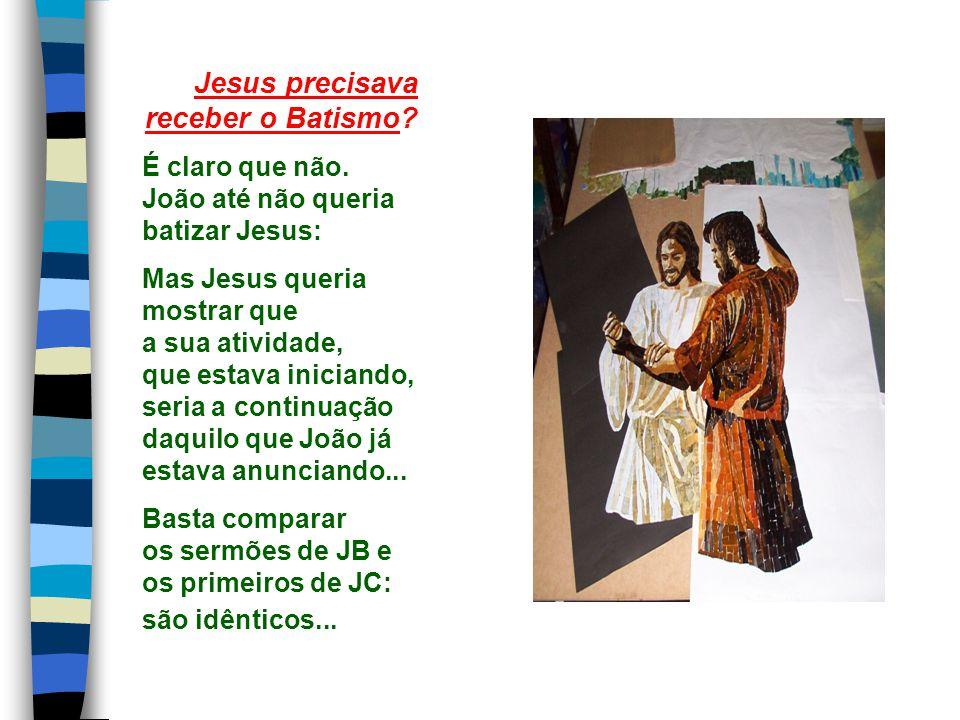 Jesus precisava receber o Batismo.É claro que não.