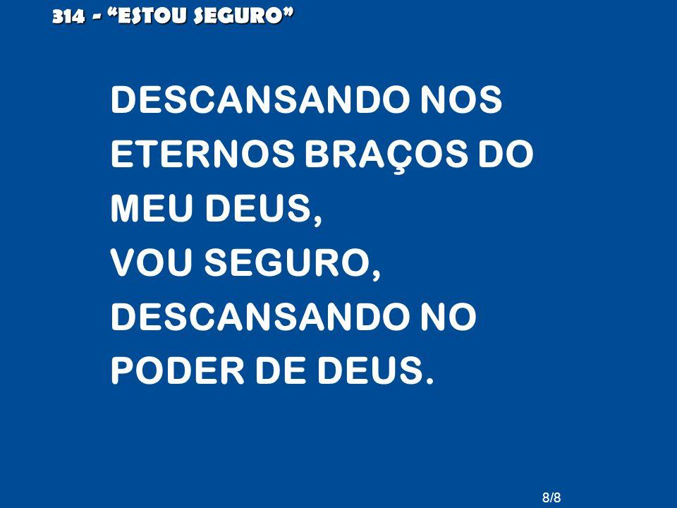 """DESCANSANDO NOS ETERNOS BRAÇOS DO MEU DEUS, VOU SEGURO, DESCANSANDO NO PODER DE DEUS. 8/8 314 - """"ESTOU SEGURO"""""""