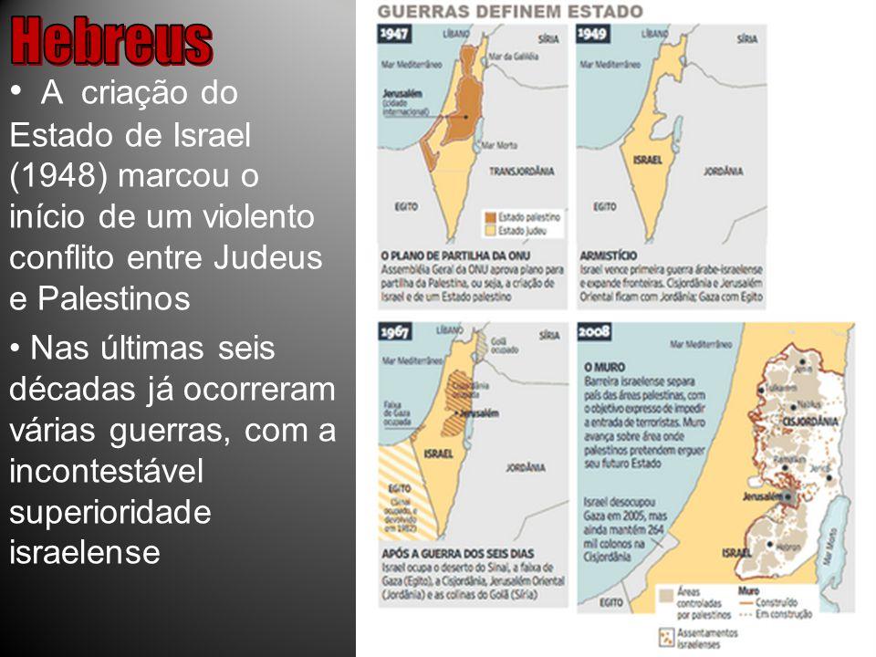 A criação do Estado de Israel (1948) marcou o início de um violento conflito entre Judeus e Palestinos Nas últimas seis décadas já ocorreram várias guerras, com a incontestável superioridade israelense