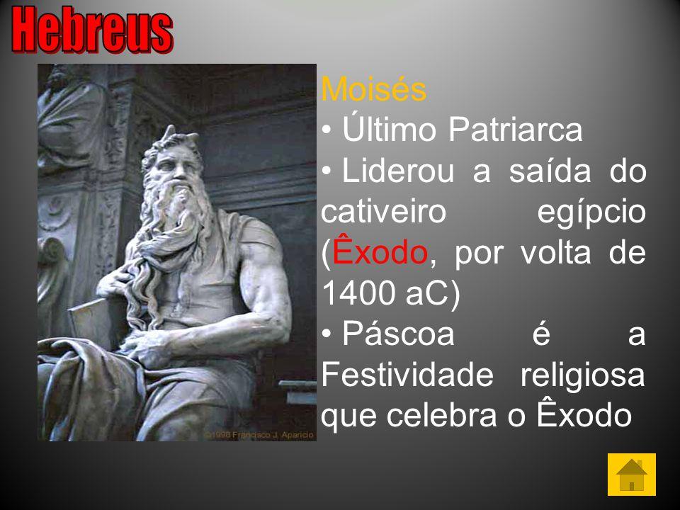 Moisés Último Patriarca Liderou a saída do cativeiro egípcio (Êxodo, por volta de 1400 aC) Páscoa é a Festividade religiosa que celebra o Êxodo