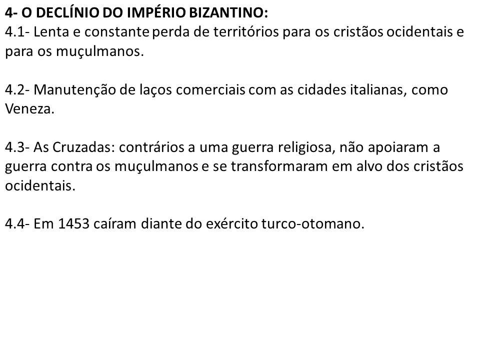 4- O DECLÍNIO DO IMPÉRIO BIZANTINO: 4.1- Lenta e constante perda de territórios para os cristãos ocidentais e para os muçulmanos.
