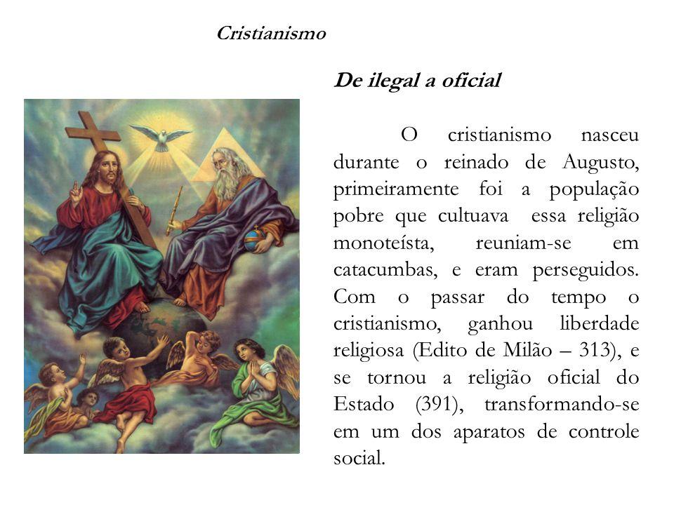 Cristianismo De ilegal a oficial O cristianismo nasceu durante o reinado de Augusto, primeiramente foi a população pobre que cultuava essa religião monoteísta, reuniam-se em catacumbas, e eram perseguidos.