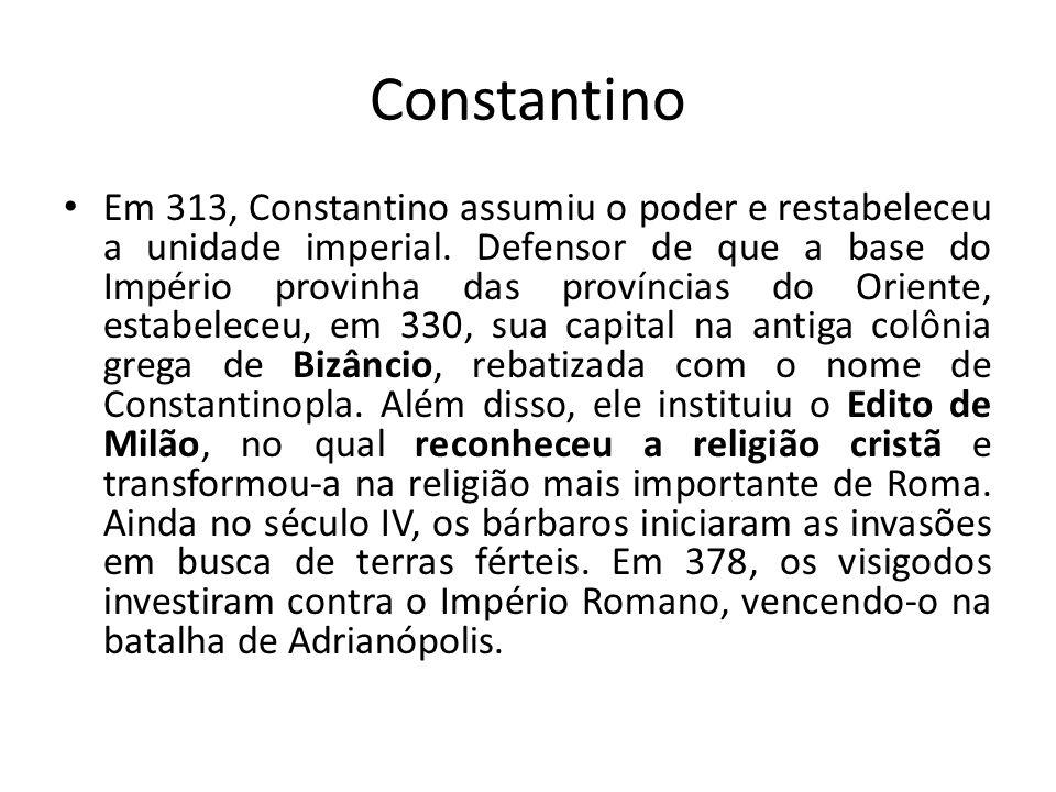 Constantino Em 313, Constantino assumiu o poder e restabeleceu a unidade imperial.
