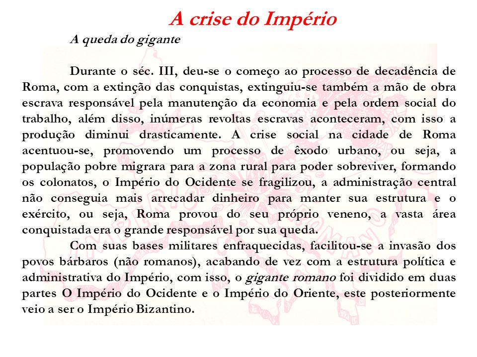 Imperadores: a.Diocleciano; b.Constantino; c. Teodósio A queda: a.