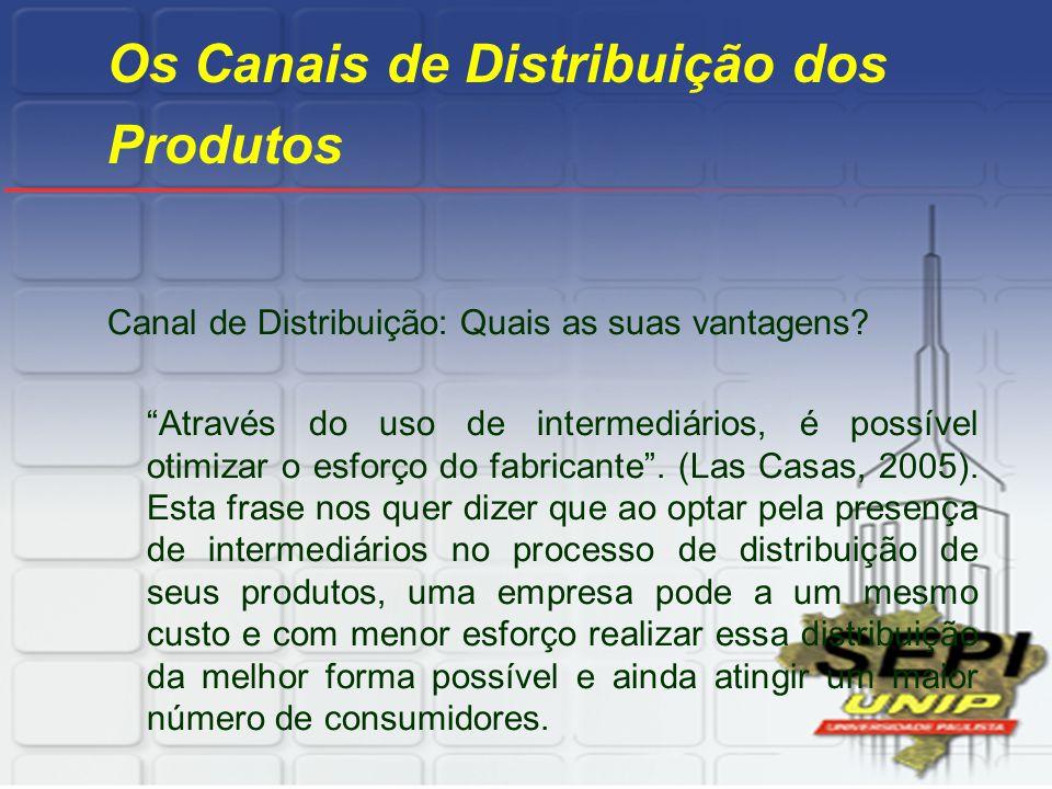 """Os Canais de Distribuição dos Produtos Canal de Distribuição: Quais as suas vantagens? """"Através do uso de intermediários, é possível otimizar o esforç"""