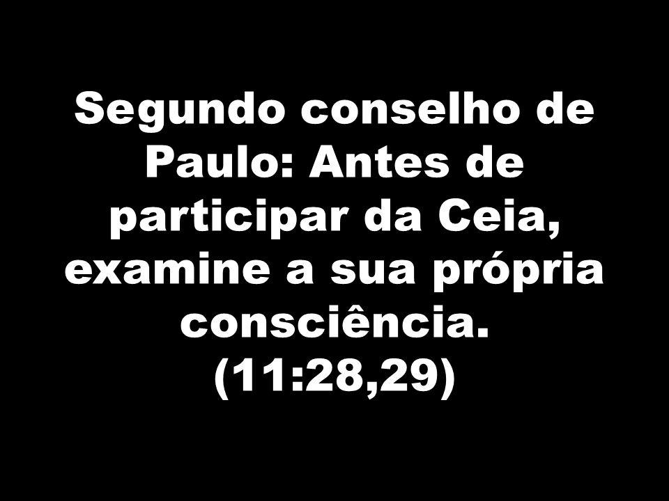 Segundo conselho de Paulo: Antes de participar da Ceia, examine a sua própria consciência.