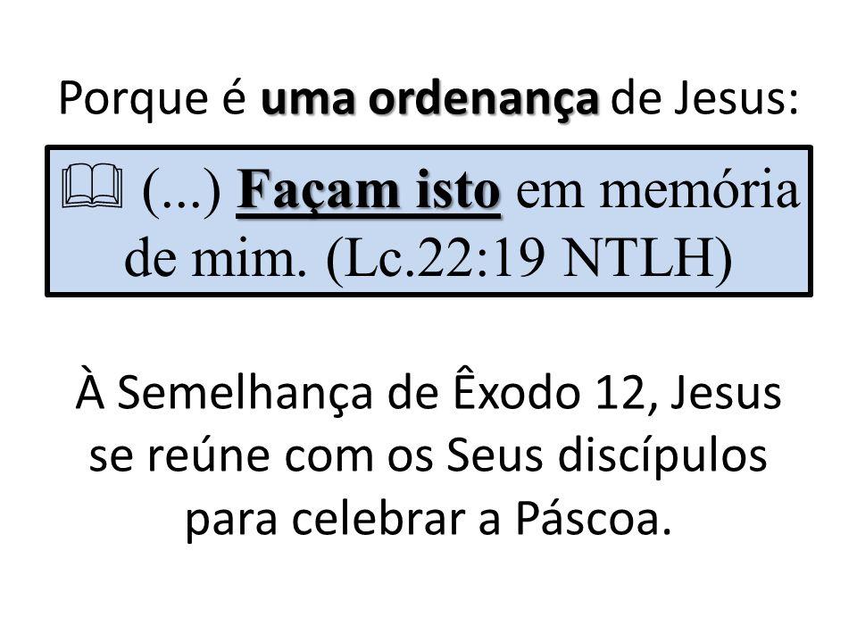 uma ordenança Porque é uma ordenança de Jesus: Façam isto  (...) Façam isto em memória de mim.