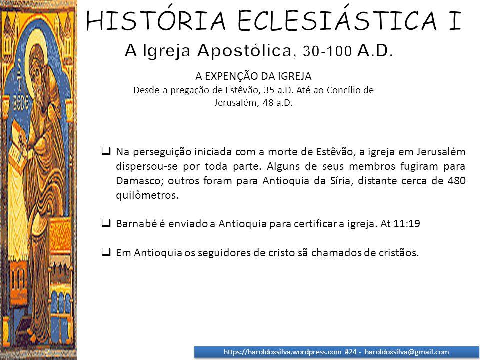 https://haroldoxsilva.wordpress.com #24 - haroldoxsilva@gmail.com A EXPENÇÃO DA IGREJA Desde a pregação de Estêvão, 35 a.D. Até ao Concílio de Jerusal