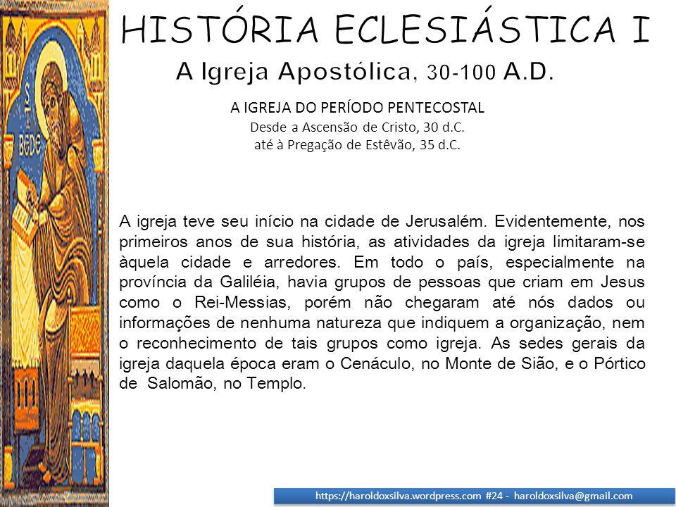 https://haroldoxsilva.wordpress.com #24 - haroldoxsilva@gmail.com A igreja teve seu início na cidade de Jerusalém. Evidentemente, nos primeiros anos d
