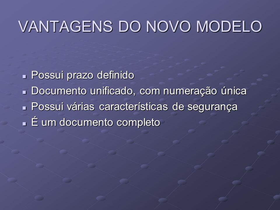 VANTAGENS DO NOVO MODELO Possui prazo definido Possui prazo definido Documento unificado, com numeração única Documento unificado, com numeração única