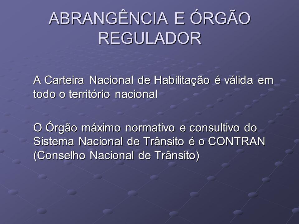 ABRANGÊNCIA E ÓRGÃO REGULADOR A Carteira Nacional de Habilitação é válida em todo o território nacional O Órgão máximo normativo e consultivo do Siste