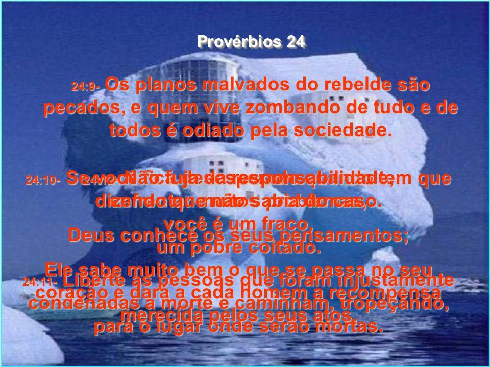 24:1- Não tenha inveja dos homens perversos! Não queira entrar para o bando dos revoltados contra Deus, Provérbios 24 24:2- porque eles passam o tempo