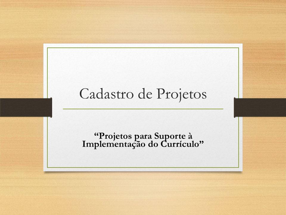 Cadastro de Projetos Projetos para Suporte à Implementação do Currículo