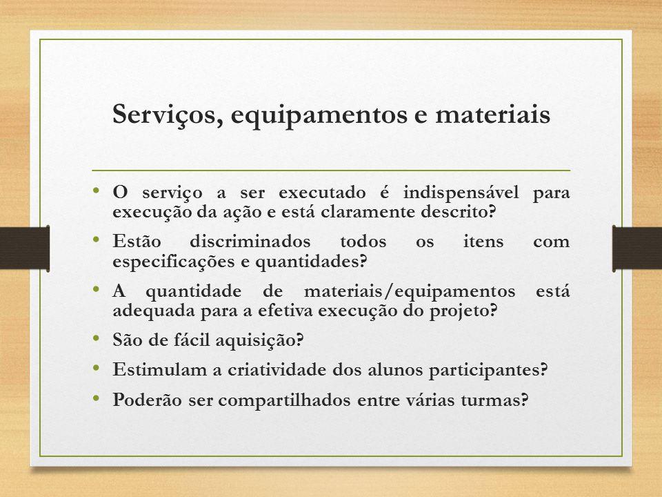Serviços, equipamentos e materiais O serviço a ser executado é indispensável para execução da ação e está claramente descrito.