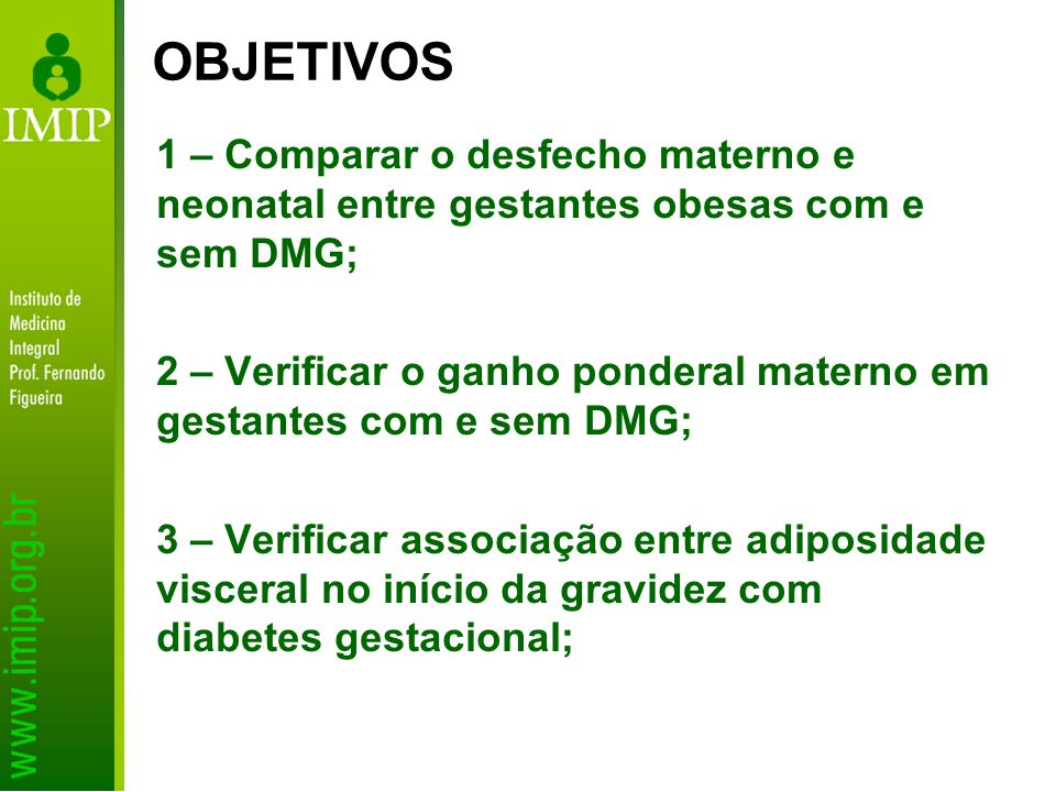1 – Comparar o desfecho materno e neonatal entre gestantes obesas com e sem DMG; 2 – Verificar o ganho ponderal materno em gestantes com e sem DMG; 3