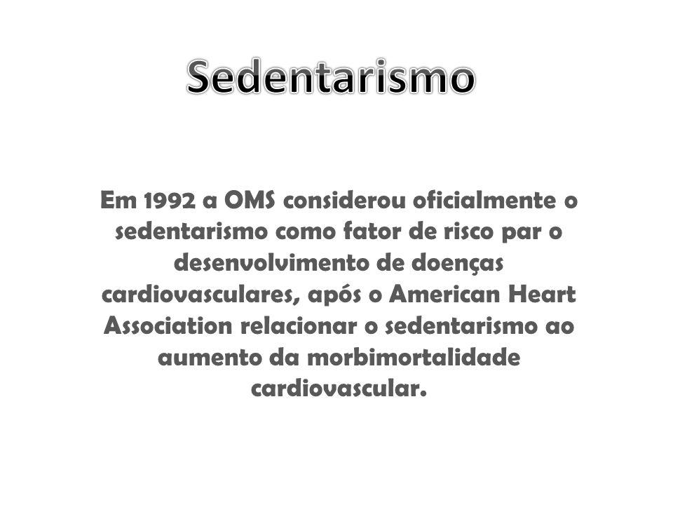 Em 1992 a OMS considerou oficialmente o sedentarismo como fator de risco par o desenvolvimento de doenças cardiovasculares, após o American Heart Asso