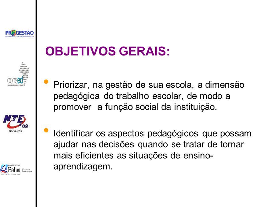 OBJETIVOS GERAIS: Priorizar, na gestão de sua escola, a dimensão pedagógica do trabalho escolar, de modo a promover a função social da instituição. Id