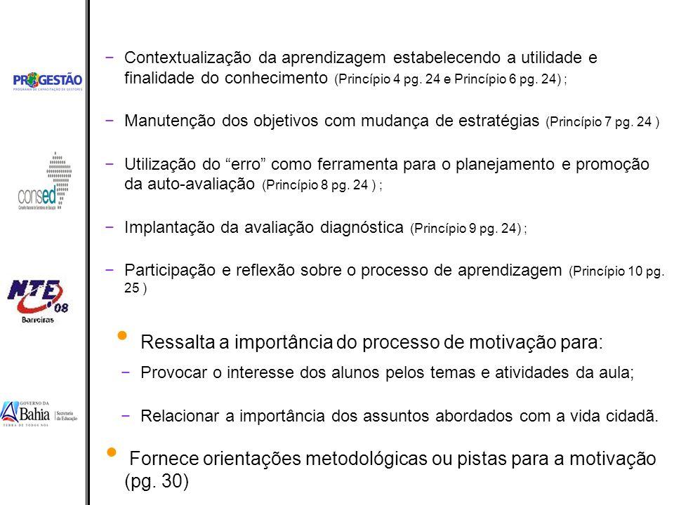 −Contextualização da aprendizagem estabelecendo a utilidade e finalidade do conhecimento (Princípio 4 pg. 24 e Princípio 6 pg. 24) ; −Manutenção dos o