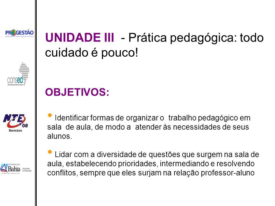 UNIDADE III - Prática pedagógica: todo cuidado é pouco! Identificar formas de organizar o trabalho pedagógico em sala de aula, de modo a atender às ne