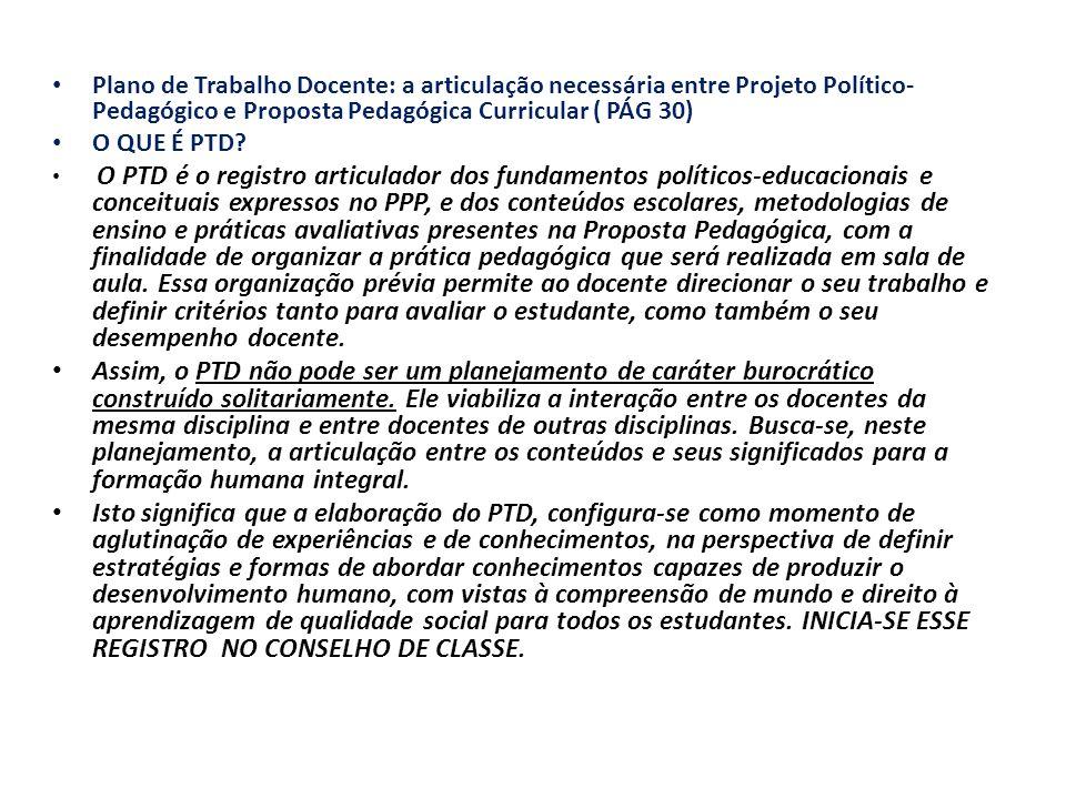 Plano de Trabalho Docente: a articulação necessária entre Projeto Político- Pedagógico e Proposta Pedagógica Curricular ( PÁG 30) O QUE É PTD.