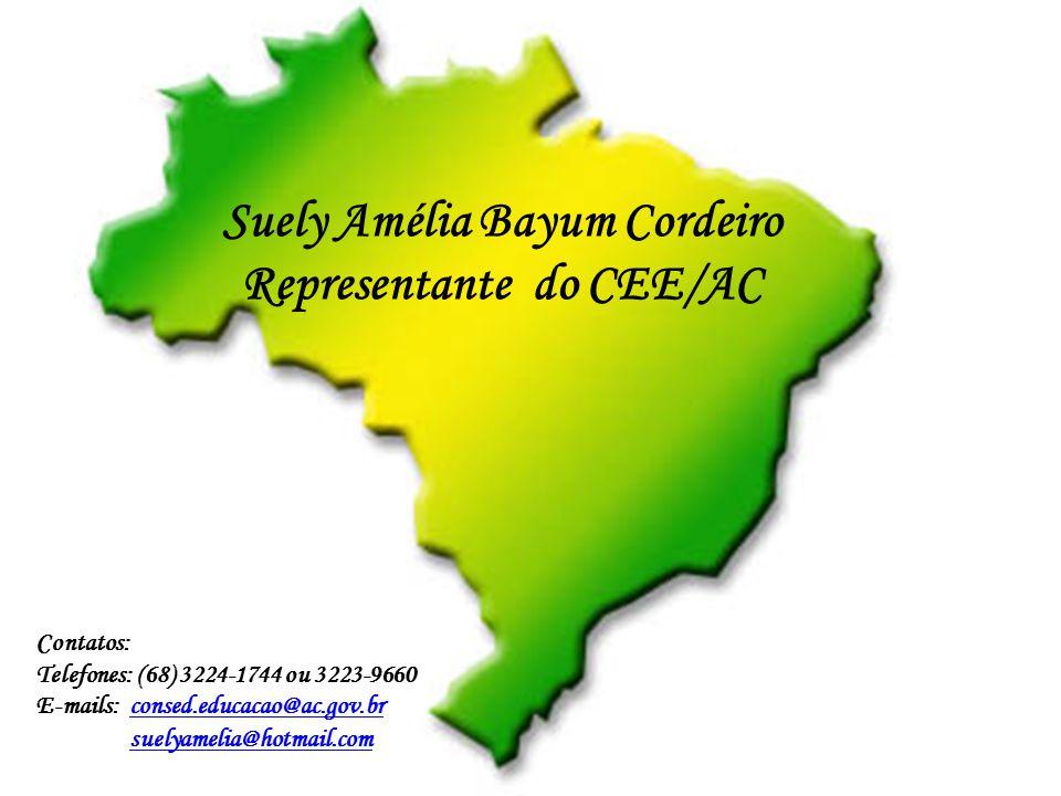 Suely Amélia Bayum Cordeiro Representante do CEE/AC Contatos: Telefones: (68) 3224-1744 ou 3223-9660 E-mails: consed.educacao@ac.gov.brconsed.educacao@ac.gov.br suelyamelia@hotmail.com