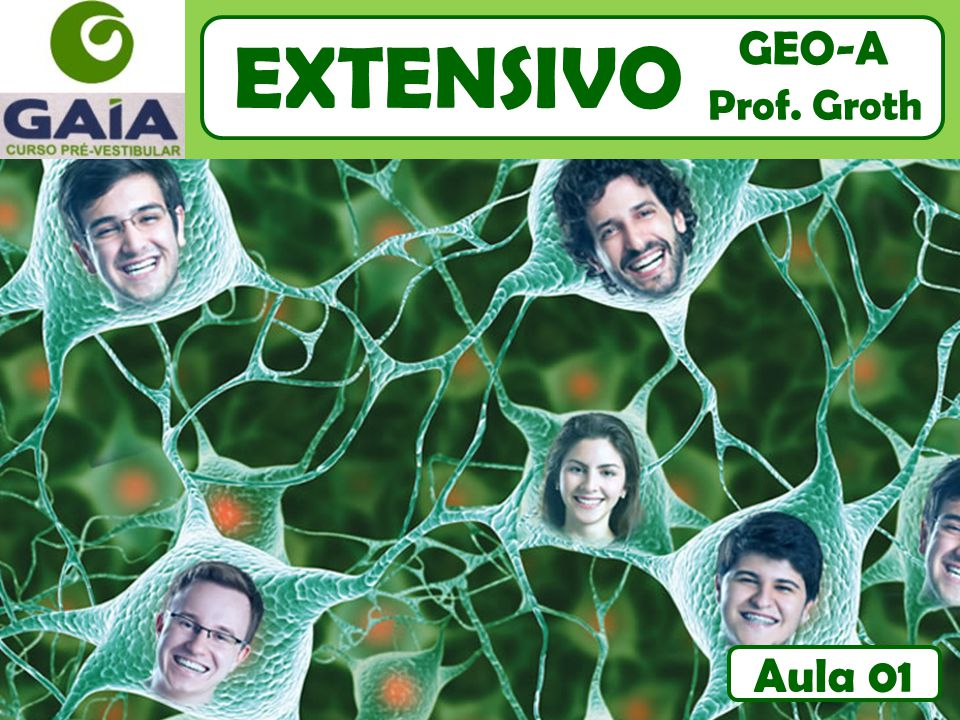 EXTENSIVO GEO-A Prof. Groth Aula 01