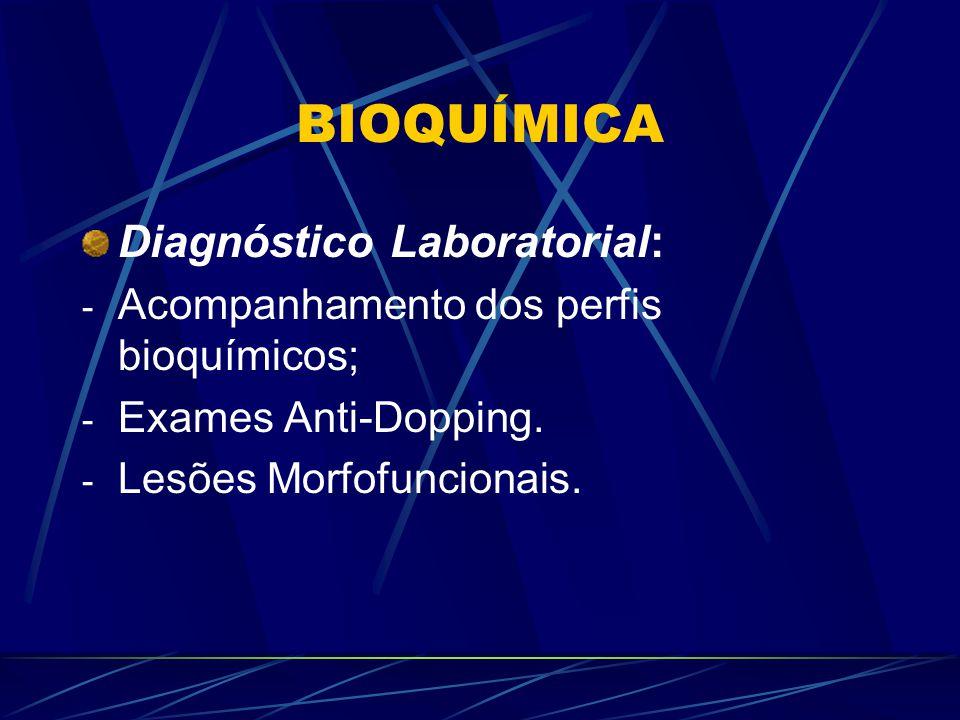 BIOQUÍMICA Diagnóstico Laboratorial: - Acompanhamento dos perfis bioquímicos; - Exames Anti-Dopping.