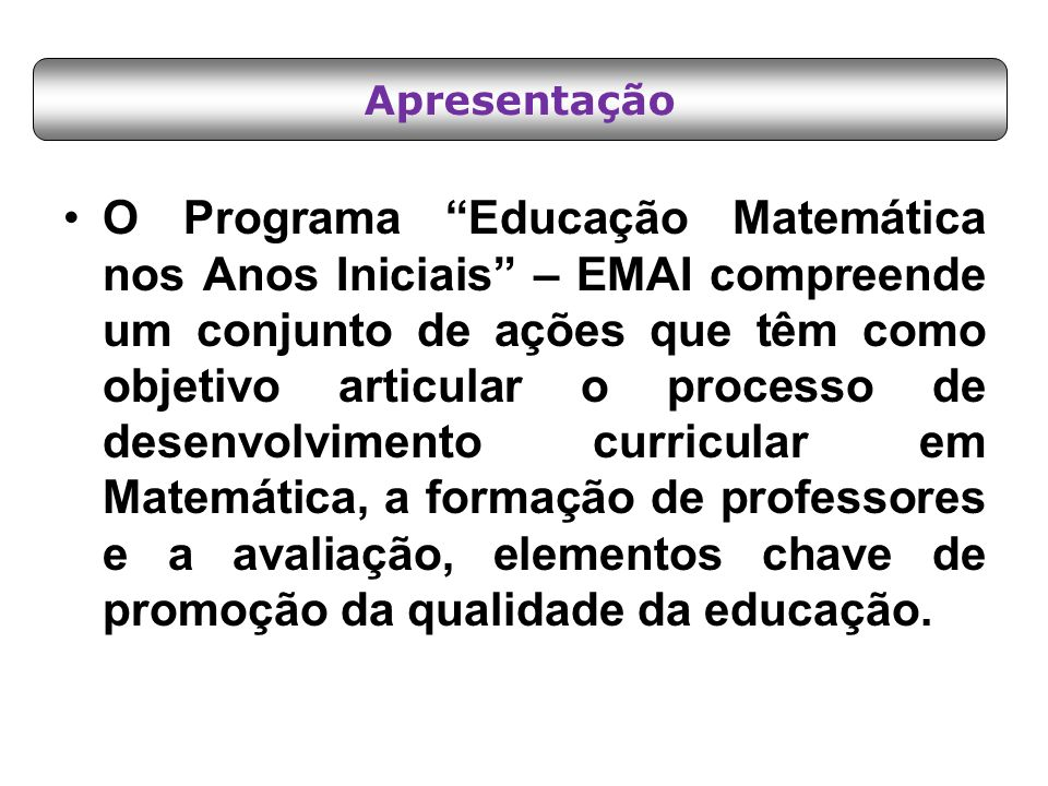 """O Programa """"Educação Matemática nos Anos Iniciais"""" – EMAI compreende um conjunto de ações que têm como objetivo articular o processo de desenvolviment"""