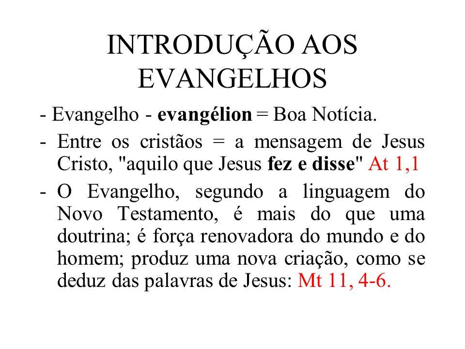 INTRODUÇÃO AOS EVANGELHOS - Evangelho - evangélion = Boa Notícia.