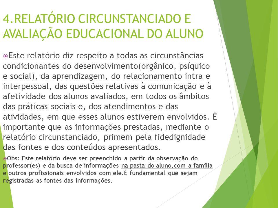 4.RELATÓRIO CIRCUNSTANCIADO E AVALIAÇÃO EDUCACIONAL DO ALUNO  Este relatório diz respeito a todas as circunstâncias condicionantes do desenvolvimento