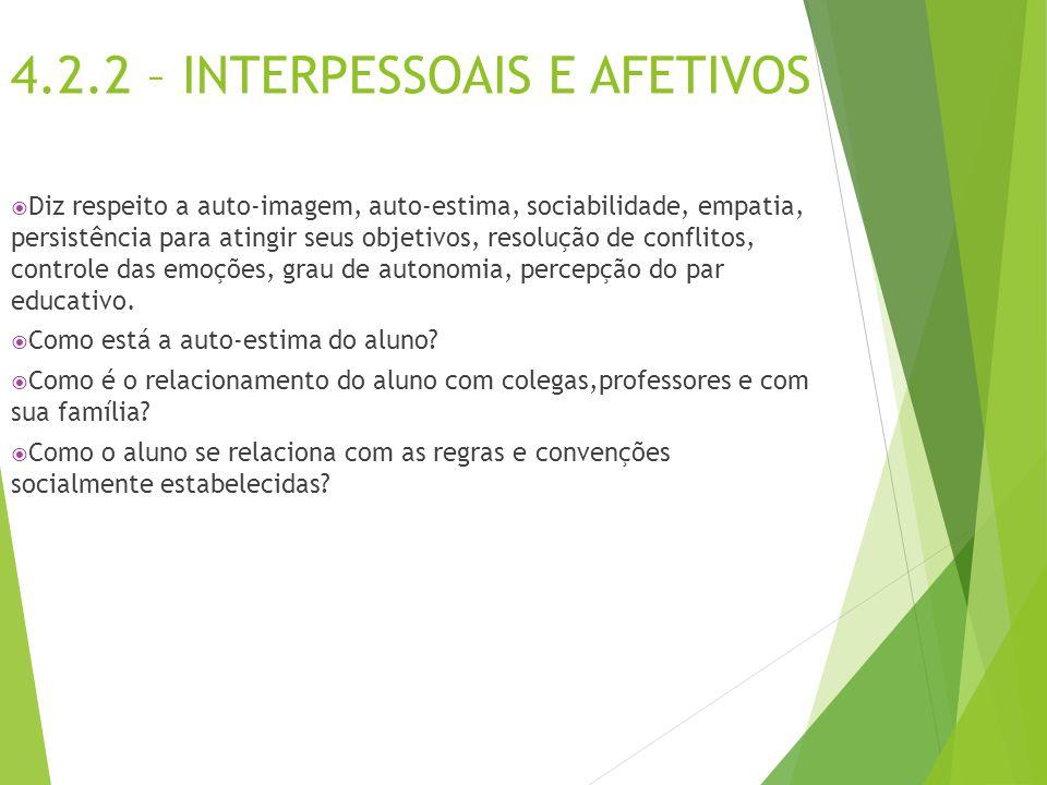 4.2.2 – INTERPESSOAIS E AFETIVOS  Diz respeito a auto-imagem, auto-estima, sociabilidade, empatia, persistência para atingir seus objetivos, resoluçã