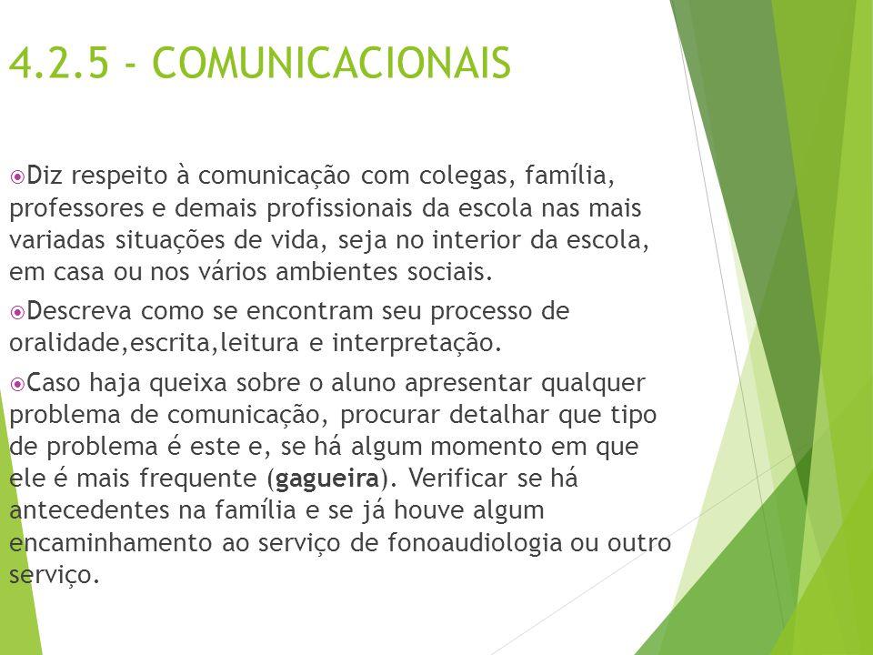 4.2.5 - COMUNICACIONAIS  Diz respeito à comunicação com colegas, família, professores e demais profissionais da escola nas mais variadas situações de