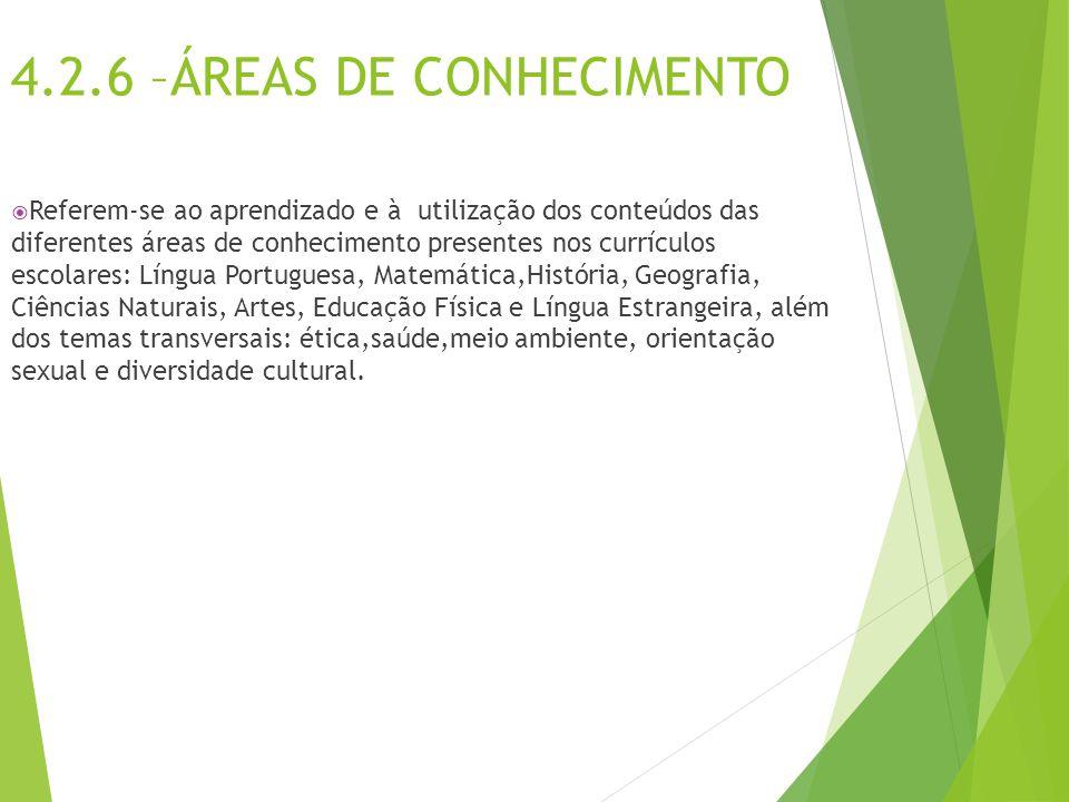 4.2.6 –ÁREAS DE CONHECIMENTO  Referem-se ao aprendizado e à utilização dos conteúdos das diferentes áreas de conhecimento presentes nos currículos es