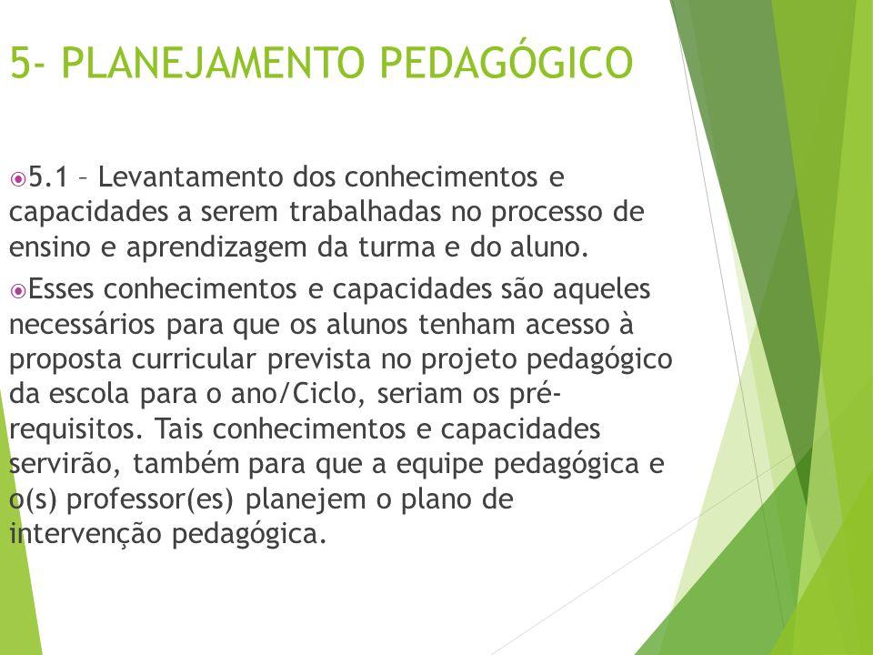 5- PLANEJAMENTO PEDAGÓGICO  5.1 – Levantamento dos conhecimentos e capacidades a serem trabalhadas no processo de ensino e aprendizagem da turma e do