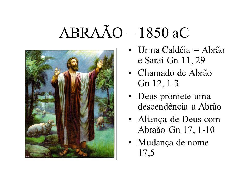 ABRAÃO – 1850 aC 1. Ur na Caldéia = Abrão e Sarai Gn 11, 29 Chamado de Abrão Gn 12, 1-3 Deus promete uma descendência a Abrão Aliança de Deus com Abra