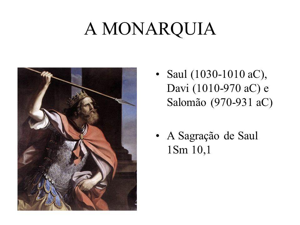 A MONARQUIA Saul (1030-1010 aC), Davi (1010-970 aC) e Salomão (970-931 aC) A Sagração de Saul 1Sm 10,1