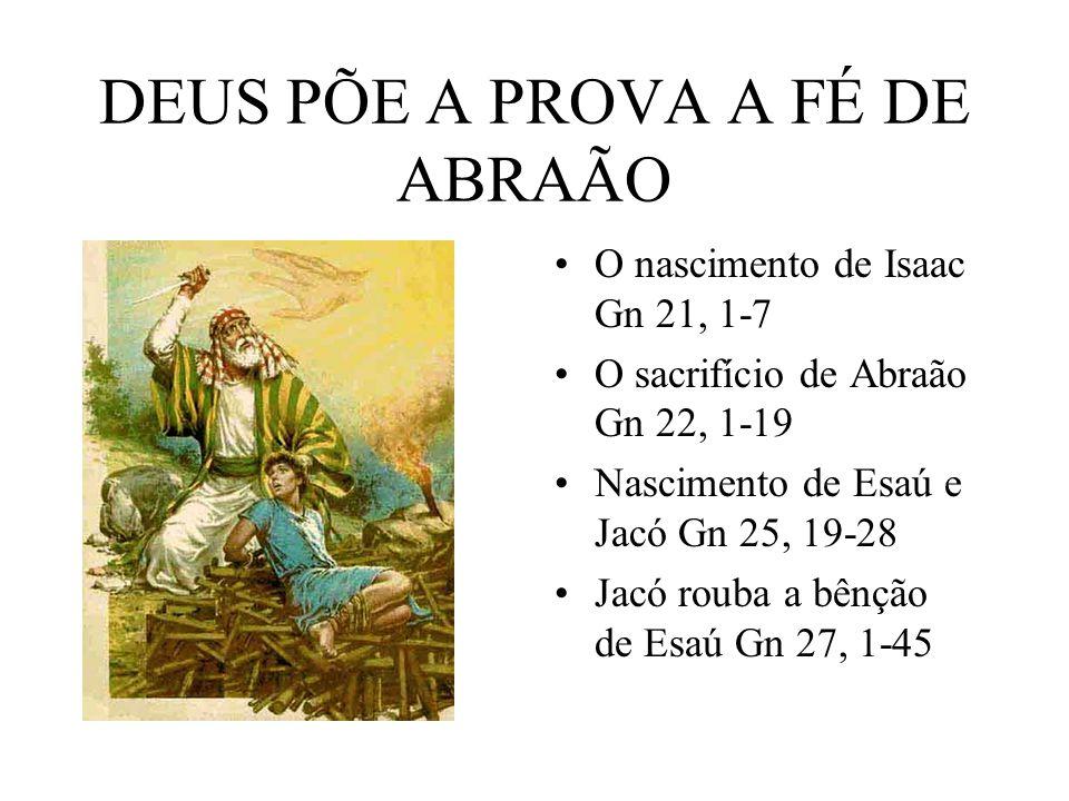 DEUS PÕE A PROVA A FÉ DE ABRAÃO O nascimento de Isaac Gn 21, 1-7 O sacrifício de Abraão Gn 22, 1-19 Nascimento de Esaú e Jacó Gn 25, 19-28 Jacó rouba