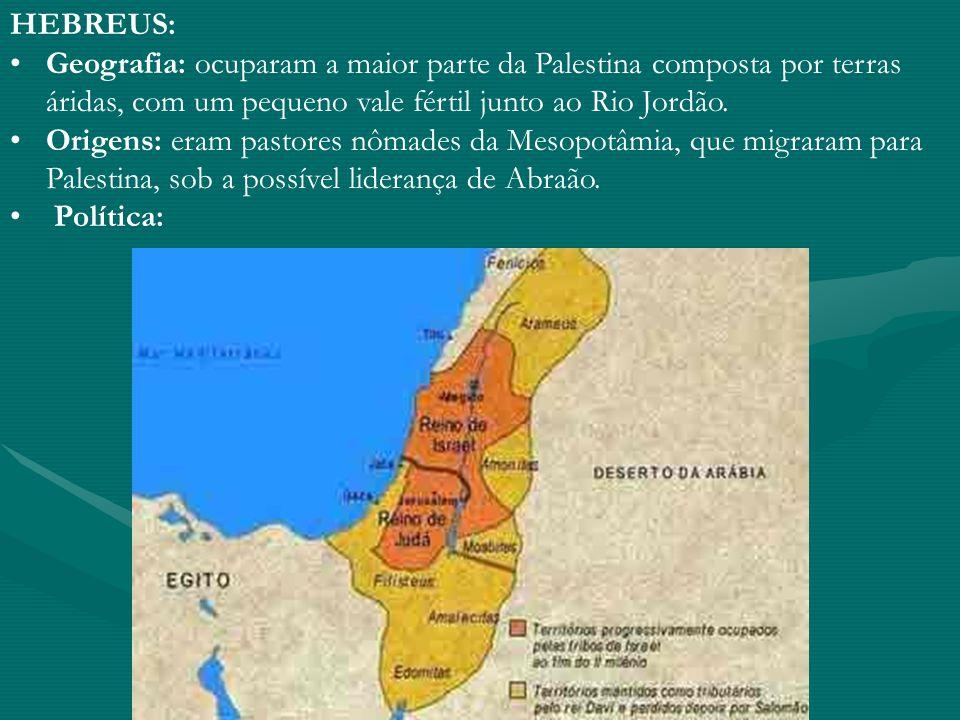 HEBREUS: Geografia: ocuparam a maior parte da Palestina composta por terras áridas, com um pequeno vale fértil junto ao Rio Jordão. Origens: eram past