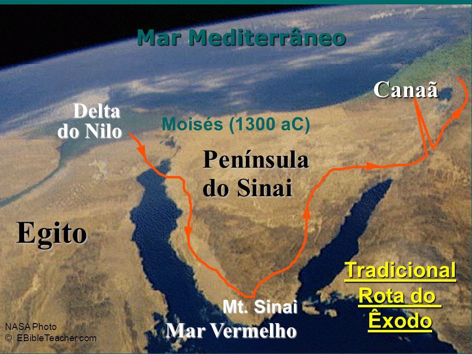 Egito Delta Delta do Nilo Mar Mediterrâneo Mar Vermelho Canaã Mt. Sinai Tradicional Rota do Êxodo NASA Photo © EBibleTeacher.com Península do Sinai Ro