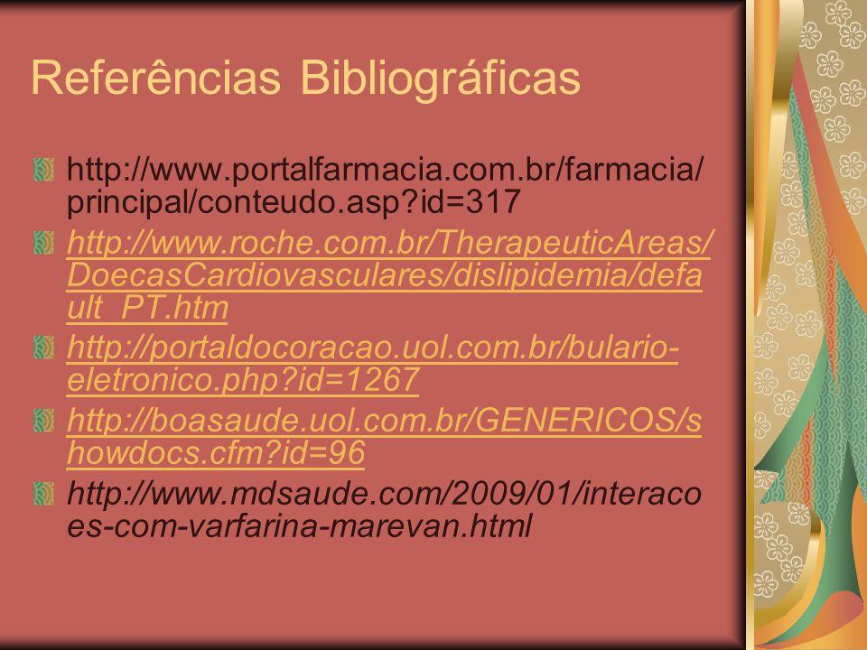 Referências Bibliográficas http://www.portalfarmacia.com.br/farmacia/ principal/conteudo.asp?id=317 http://www.roche.com.br/TherapeuticAreas/ DoecasCa