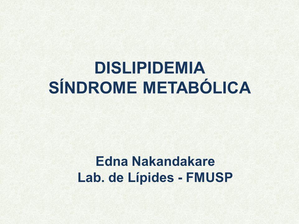 DISLIPIDEMIA SÍNDROME METABÓLICA Edna Nakandakare Lab. de Lípides - FMUSP