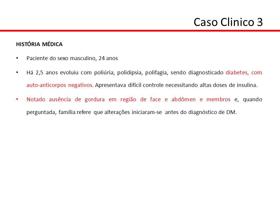 Caso Clinico 3 HISTÓRIA MÉDICA Paciente do sexo masculino, 24 anos Há 2,5 anos evoluiu com poliúria, polidipsia, polifagia, sendo diagnosticado diabet