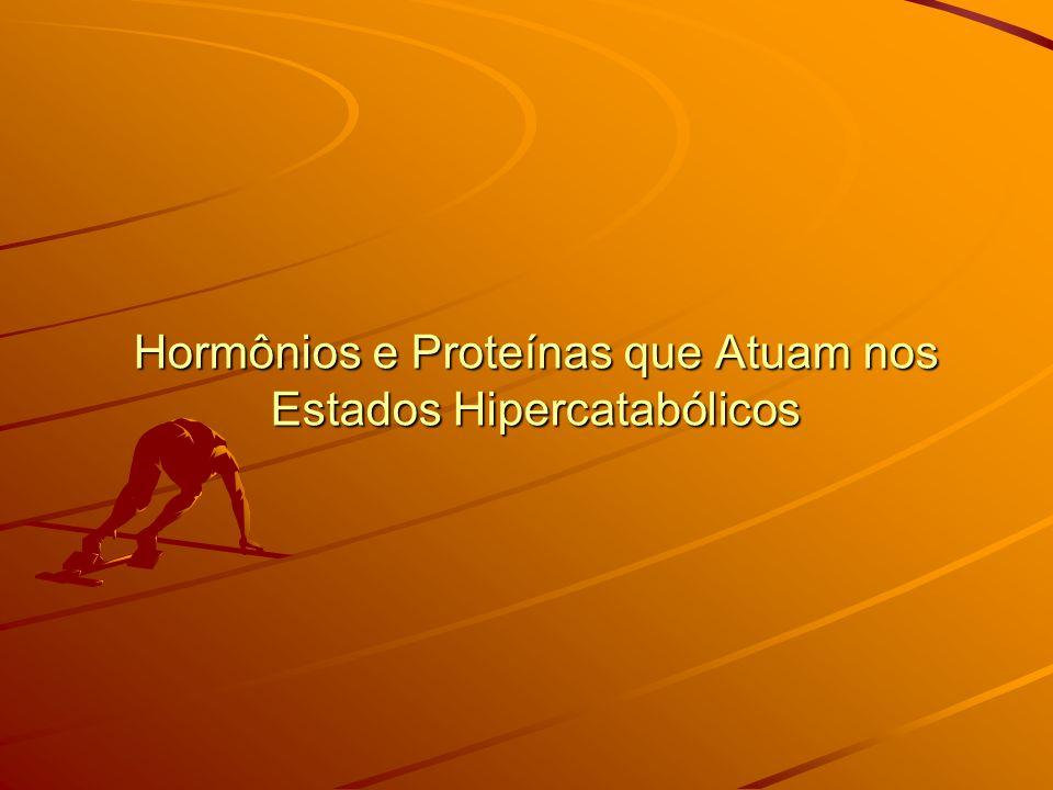 Hormônios e Proteínas que Atuam nos Estados Hipercatabólicos